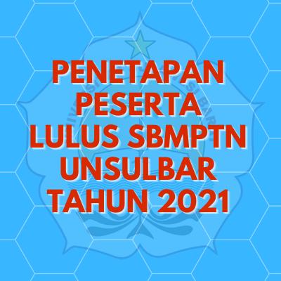 Penetapan Peserta Lulus Seleksi Bersama Masuk Perguruan Tinggi Negeri ( SBMPTN ) Universitas Sulawesi Barat Tahun Akademik 2021 / 2022